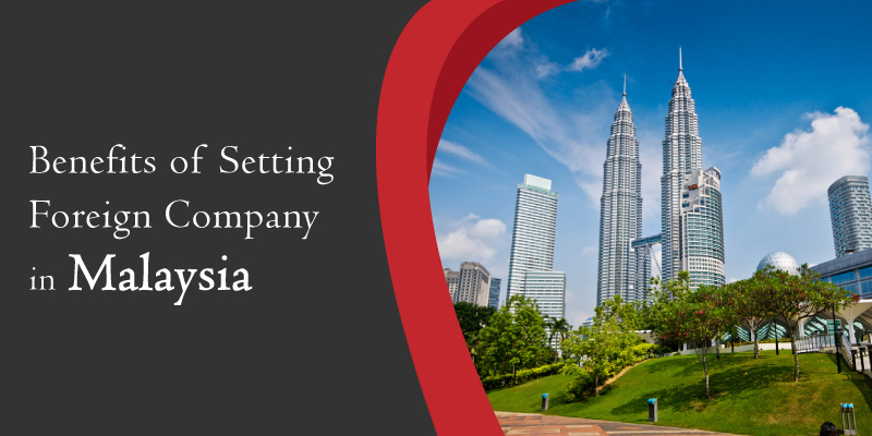 8 Benefits of set up foreign company in Malaysia